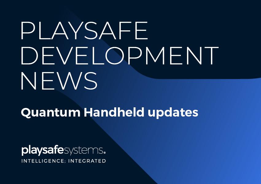 Playsafe Development Update: Quantum Handheld